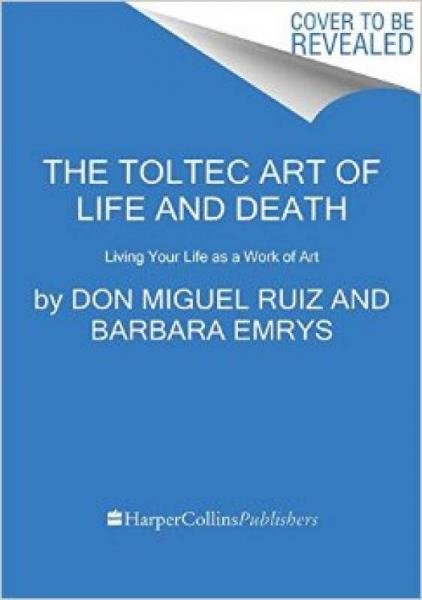 The Toltec Art of Life and Death  Living Your Li