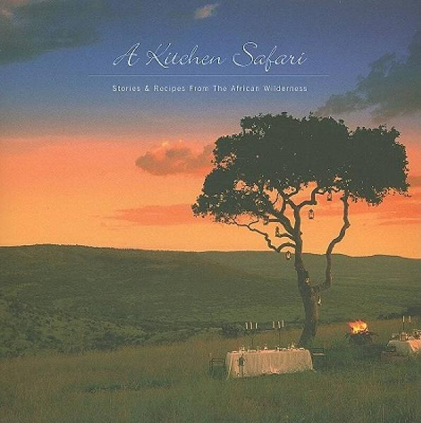A Kitchen Safari: Stories & Recipes from the African Wilderness