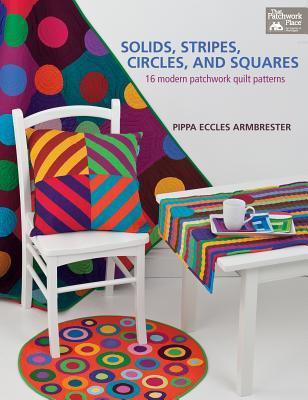 Solids,Stripes,Circles,andSquares:16ModernPatchworkQuiltPatterns