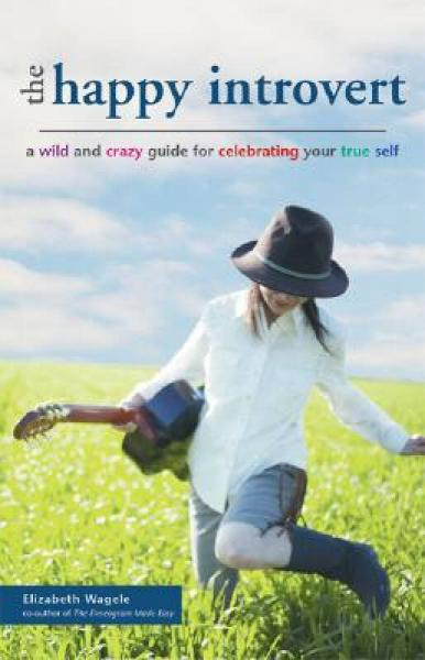 The Happy Introvert: A Wild and Crazy Guide to Celebrating Your True Self