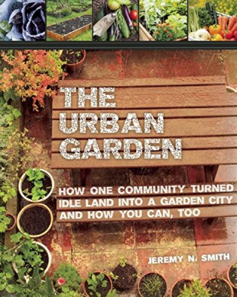 The Urban Garden  How One Community Turned Idle