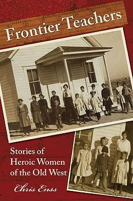 FrontierTeachers:StoriesofHeroicWomenoftheOldWest