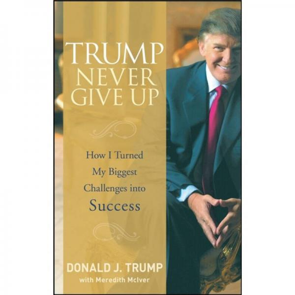 Trump - Never Give Up: How I Turned My Biggest Challenges into Success
