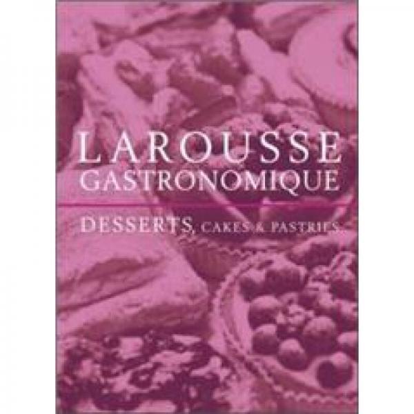 Larousse Gastronomique Desserts, Cakes and Pastries