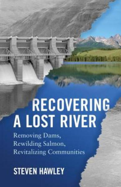 RecoveringaLostRiver:RemovingDams,RewildingSalmon,RevitalizingCommunities