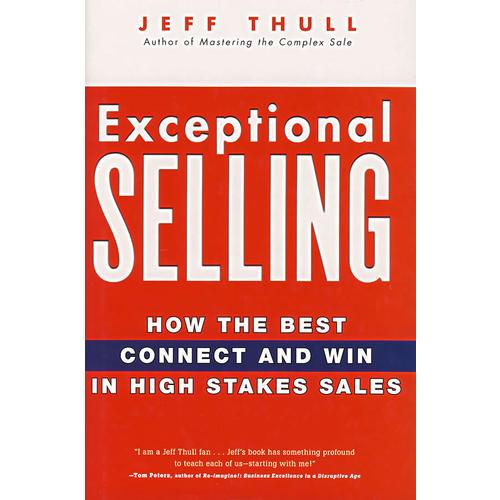 (如何销售才能物有所值)EXCEPTIONAL SELLING: HOW THE BEST CONNECT AND WIN IN HIGH STAKES SALES