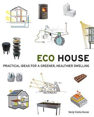 EcoHouse:PracticalIdeasforaGreener,HealthierDwelling