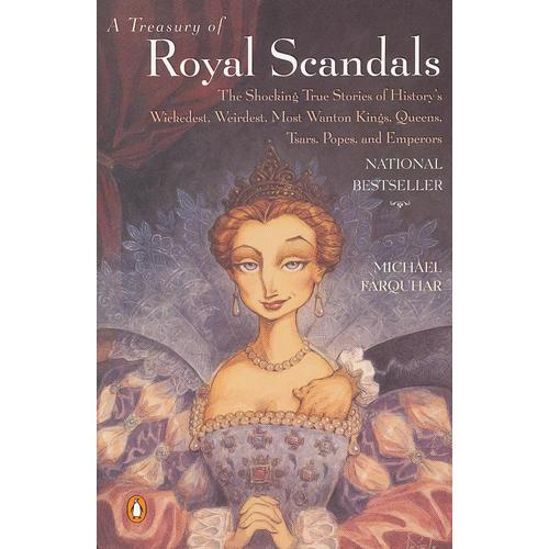 A Treasury of Royal Scandals: The Shocking True Stories Historys Wickedest Weirdest Most Wanton Kings Queens