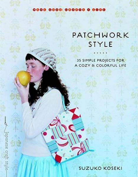 Patchwork Style: 35 Simple Projects for a Cozy and Colorful Life