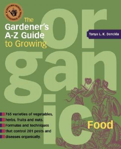 The Gardeners A-Z Guide to Growing Organic Food