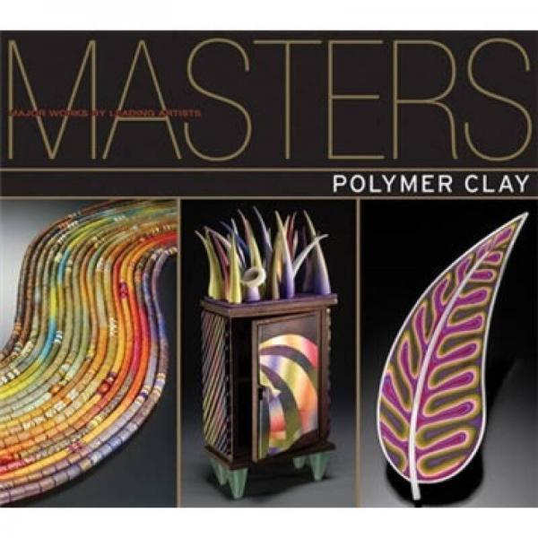 Masters: Polymer Clay[大师系列:软陶系列: 一流艺术家的主要作品]