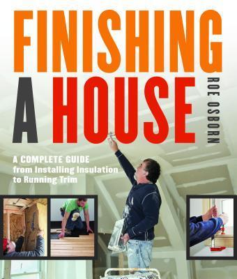 FinishingaHouse:ACompleteGuidefromInstallingInsulationtoRunningTrim