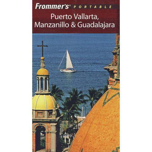 Frommer波多法瓦塔、曼萨尼约与瓜达拉哈拉旅游指南,第6版 Frommers Portable Puerto Vallarta