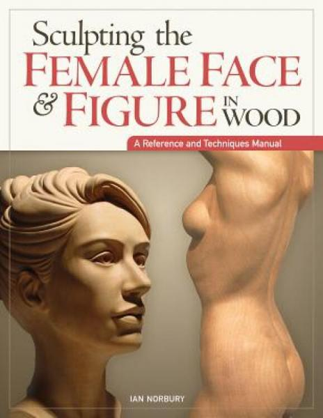 SculptingtheFemaleFace&FigureinWood:AReferenceandTechniquesManual