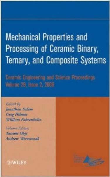 MECHANICAL PROPERTIES AND PROCESSING OF CERAMIC BINARY TERNARY AND COMPOSITE SYSTEMS: VOLUME 29