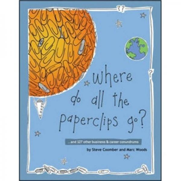 Where Do All The Paperclips Go?[回形针何去何从? 154种其他商业与职业症结]