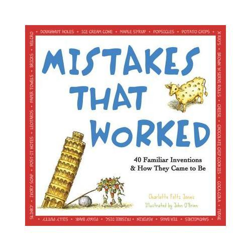 Mistakes That Worked  40 Familiar Inventions & How They Came to Be