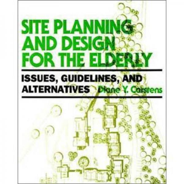 Site Planning and Design for the Elderly: Issues, Guidelines, and Alternatives