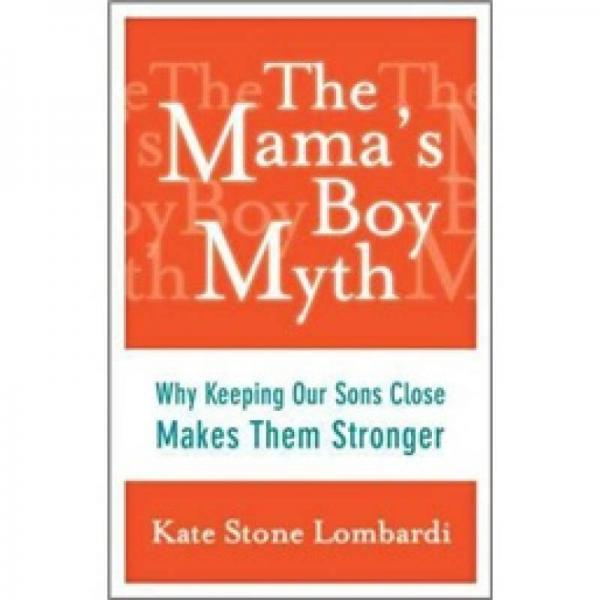 The Mamas Boy Myth: Why Keeping Our Sons Close Makes Them Stronger