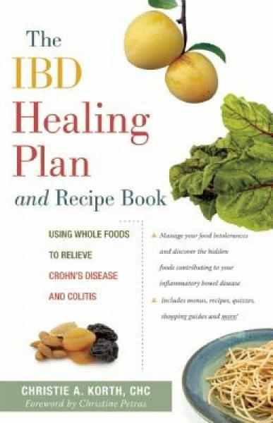 The Ibd Healing Plan and Recipe Book: Using Whole Foods to Relieve Crohns Disease and Colitis