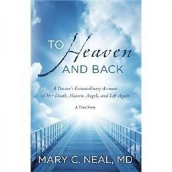 To Heaven and Back: A Doctors Extraordinary Account of Her Death, Heaven, Angels, and Life Again