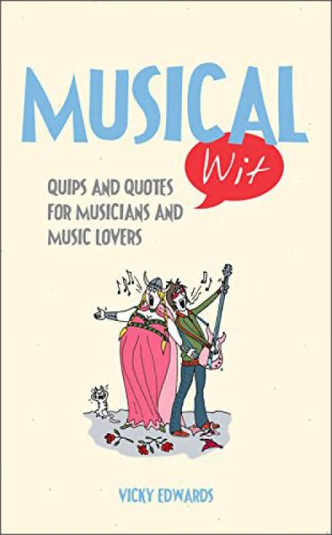 Musical Wit: Quips And Quotes For Music Lovers