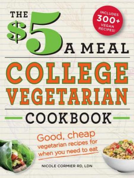 The$5aMealCollegeVegetarianCookbook:Good,CheapVegetarianRecipesforWhenYouNeedtoEat