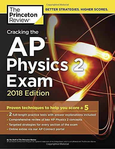 Cracking the AP Physics 2 Exam, 2018 Edition: Proven Techniques to Help You Score a 5