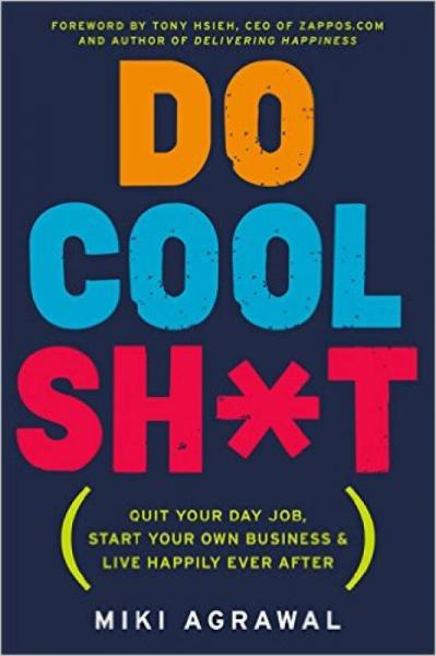 Do Cool Sh*t  Quit Your Day Job, Start Your Own