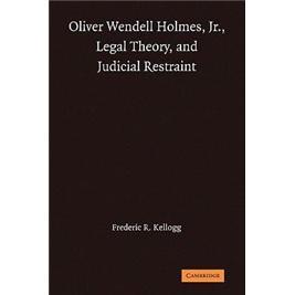 OliverWendellHolmes,Jr.,LegalTheory,andJudicialRestraint