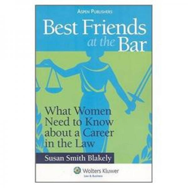 Best Friends at the Bar: What Women Need to Know about a Career in the Law