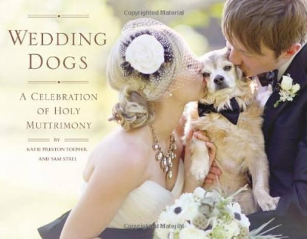 Wedding Dogs  A Celebration of Holy Muttrimony