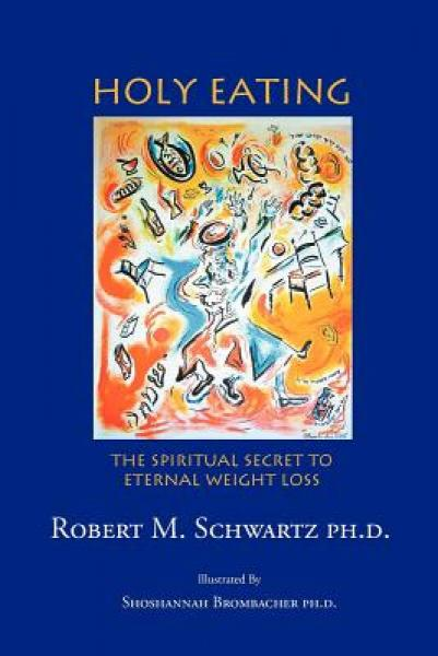 Holy Eating: The Spiritual Secret to Eternal Weight Loss