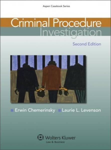 Criminal Procedure: Investigation, 2nd Edition (Aspen Casebook)[刑事诉讼:调查(第二版)]
