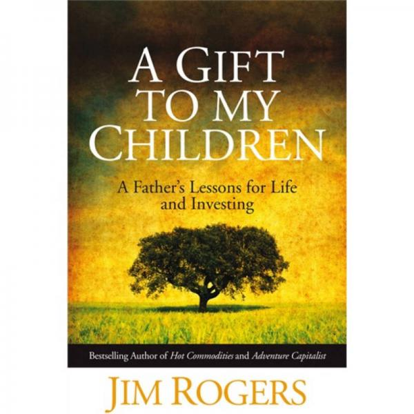 A Gift to My Children:A Fathers Lessons for Life & Investing  投资大师罗杰斯给宝贝女儿的12封信