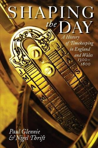 Shaping the Day:A History of Timekeeping in England and Wales 1300-1800