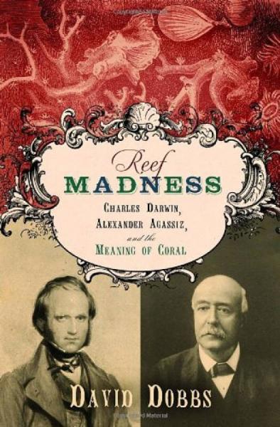 Reef Madness  Charles Darwin, Alexander Agassiz,
