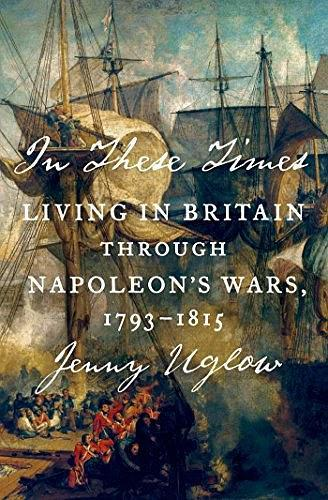 In These Times:Living in Britain Through Napoleon's Wars, 1793-1815