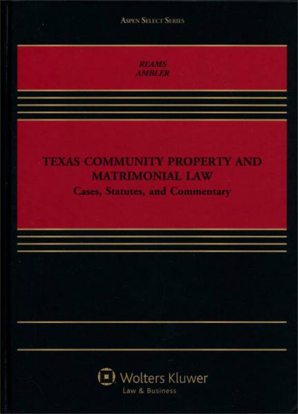 Texas Community Property & Matrimonial Law: Cases, Statutes, and Commentary (Aspen Select)
