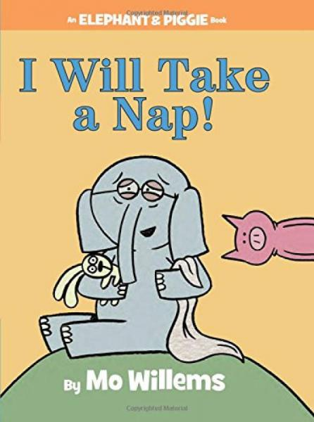 An Elephant and Piggie Book: I Will Take A Nap!