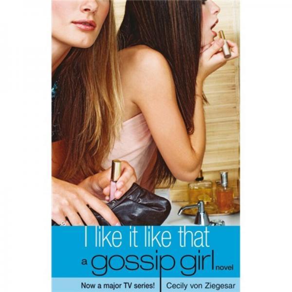 I Like it Like That (Gossip Girl, Book 5)[绯闻女孩5:我喜欢那样]