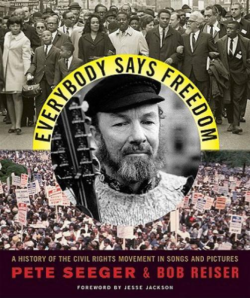 Everybody Says Freedom: A History of the Civil Rights Movement in Songs and Pictures