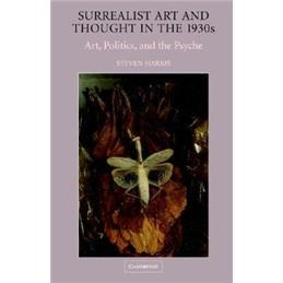 SurrealistArtandThoughtinthe1930s:Art,Politics,andthePsyche