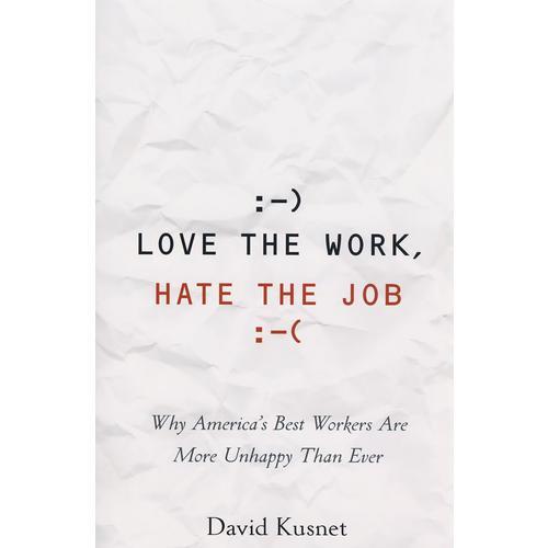 LovetheWork,HatetheJob:WhyAmerica'sBestWorkersAreUnhappierThanEver热爱工作憎恨职业2008