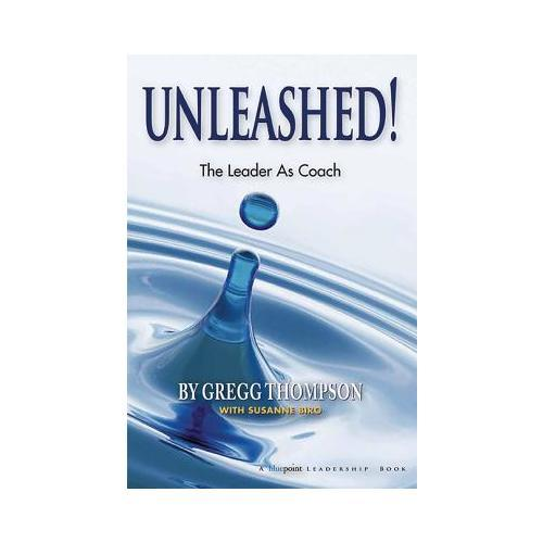 Unleashed!: Expecting Greatness and Other Secrets of Coaching for Exceptional Performance