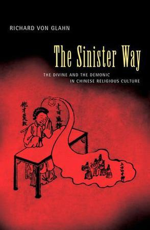 The Sinister Way:The Divine and the Demonic in Chinese Religious Culture
