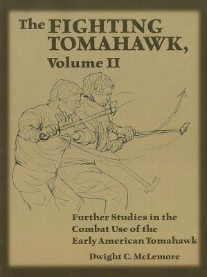 TheFightingTomahawk,Volume2:FurtherStudiesintheCombatUseoftheEarlyAmericanTomahawk