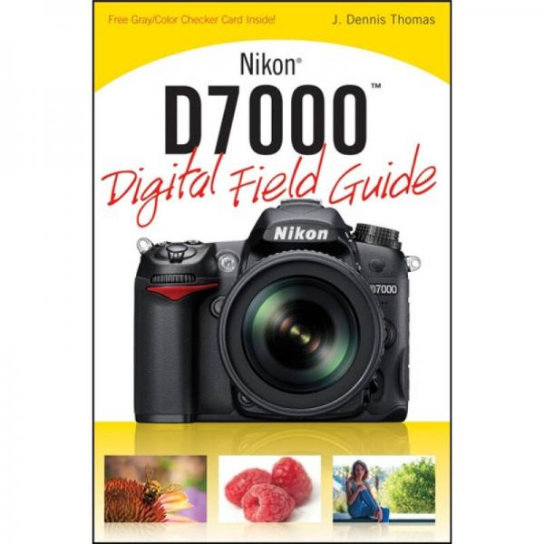 Nikon D7000 Digital Field Guide  尼康相机 D7000 实用指南