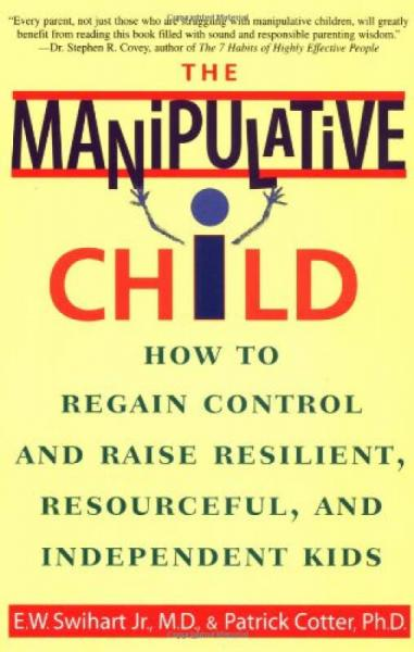 The Manipulative Child: How to Regain Control an