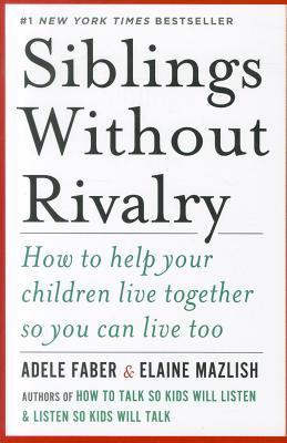 SiblingsWithoutRivalry:HowtoHelpYourChildrenLiveTogetherSoYouCanLiveToo
